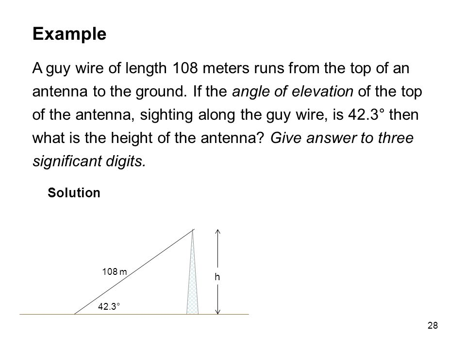 28 Example A guy wire of length 108 meters runs from the top of an antenna to the ground.