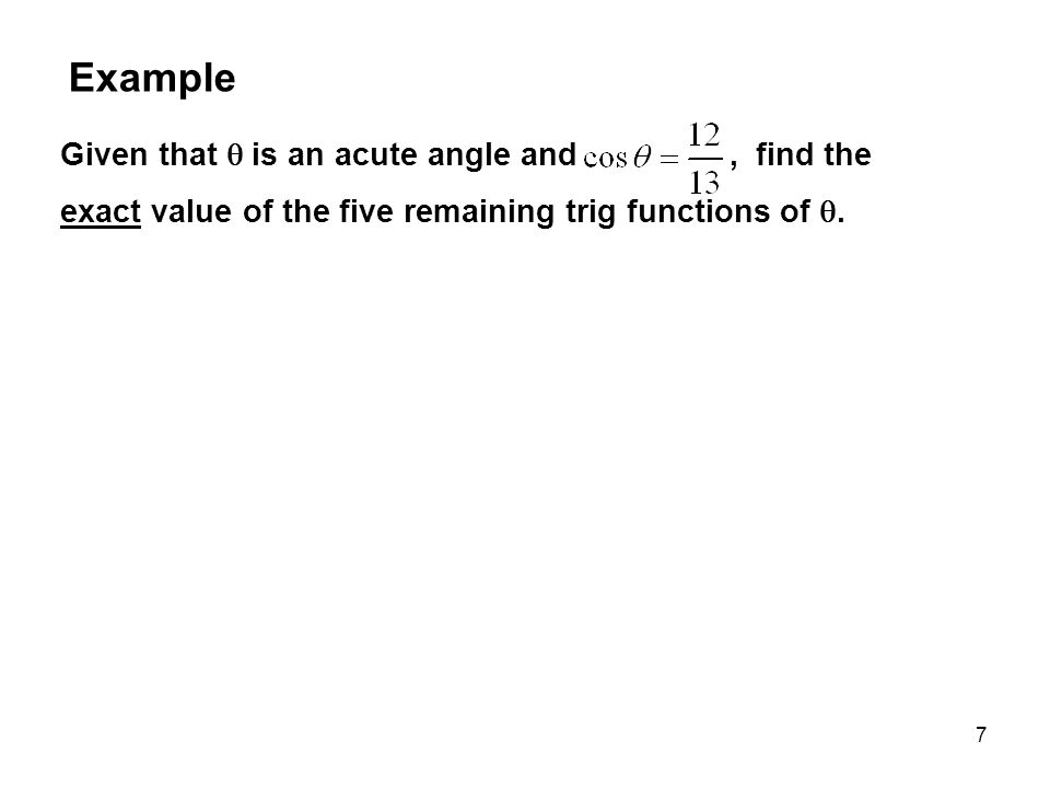 7 Given that  is an acute angle and, find the exact value of the five remaining trig functions of .