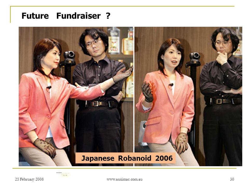 25 February 2008 www.annimac.com.au 30 Japanese Robanoid 2006 Future Fundraiser ?