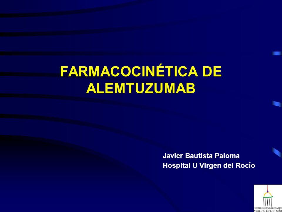 FARMACOCINÉTICA DE ALEMTUZUMAB Javier Bautista Paloma Hospital U Virgen del Rocío