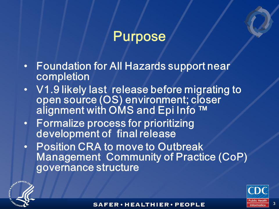 TM 3 Purpose Foundation for All Hazards support near completion V1.9 likely last release before migrating to open source (OS) environment; closer alignment with OMS and Epi Info ™ Formalize process for prioritizing development of final release Position CRA to move to Outbreak Management Community of Practice (CoP) governance structure