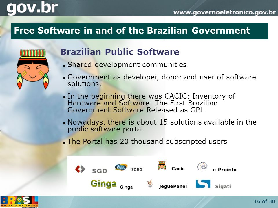 16 of 30 Brazilian Public Software Shared development communities Government as developer, donor and user of software solutions.