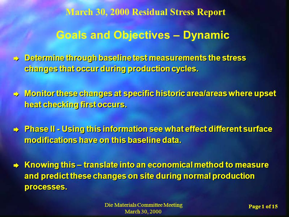 March 30, 2000 Residual Stress Report Die Materials Committee Meeting March 30, 2000 Page 1 of 15 è Determine through baseline test measurements the stress changes that occur during production cycles.