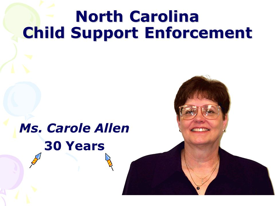 North Carolina Child Support Enforcement Mr. John Jablonski Pitt County 30 Years