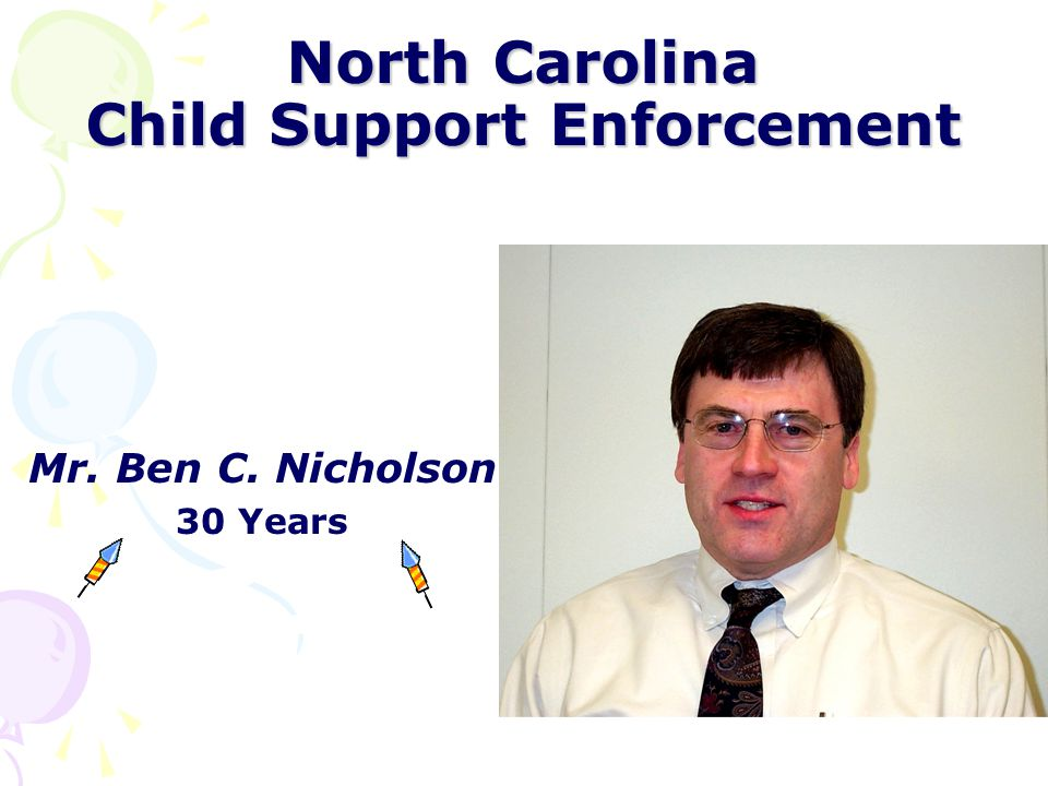 North Carolina Child Support Enforcement Ms. Roxanna M. Bailey Hoke, Cumberland, and Richmond Counties 30 Years