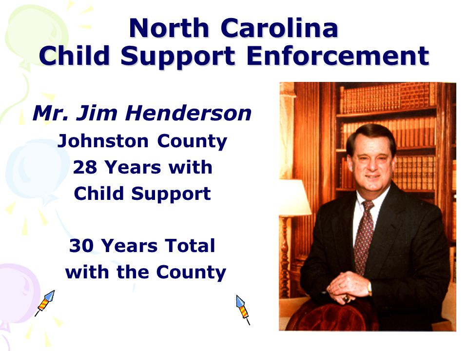 North Carolina Child Support Enforcement Ms. Patricia Franklin Madison & Yancey Counties 30 Years