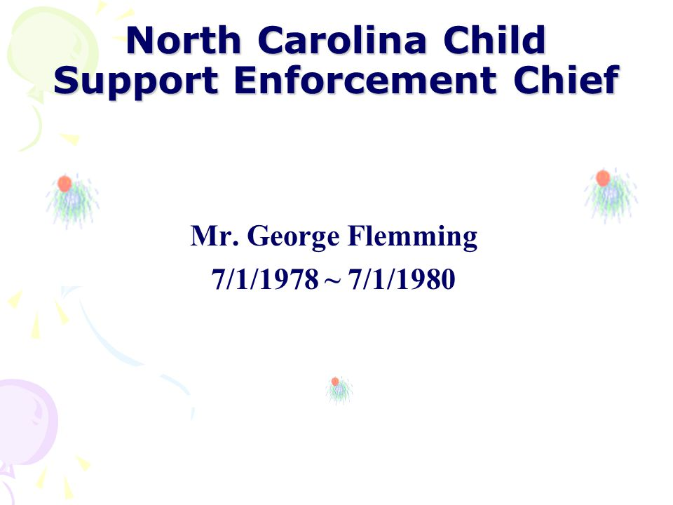 Mr. Edwin C. Riley 7/1/1975 ~ 7/1/1978 And 7/15/1985 ~ 11/30/1987 North Carolina Child Support Enforcement Chief