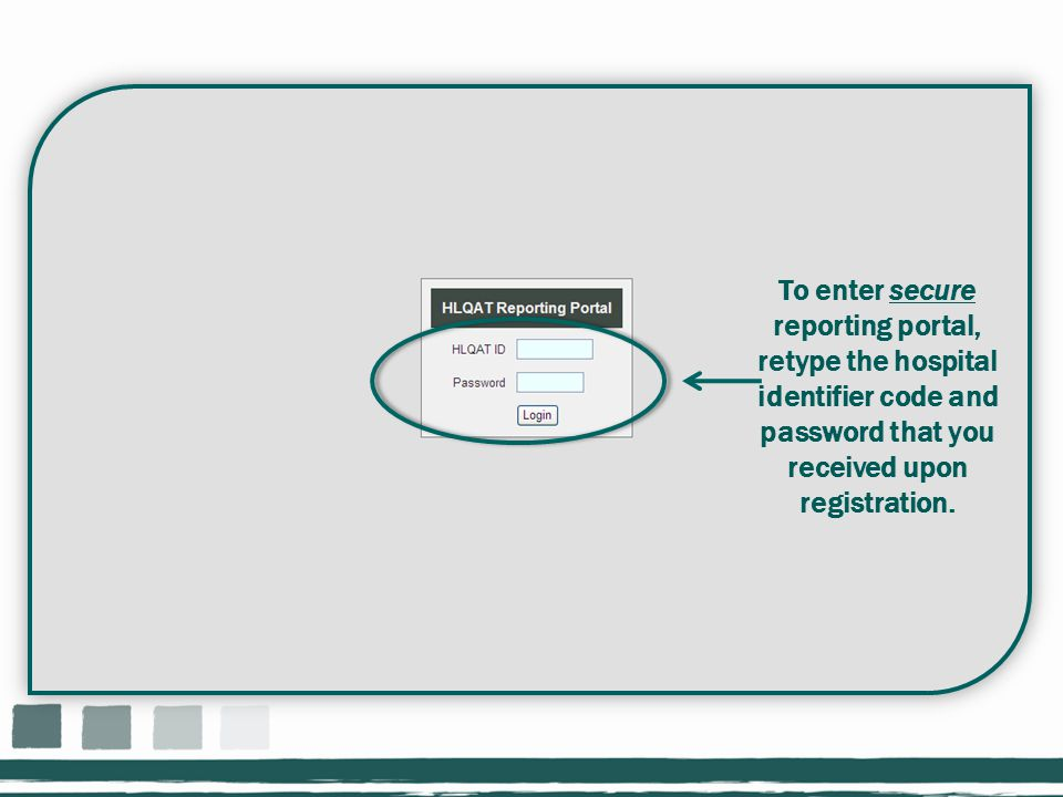 To enter secure reporting portal, retype the hospital identifier code and password that you received upon registration.