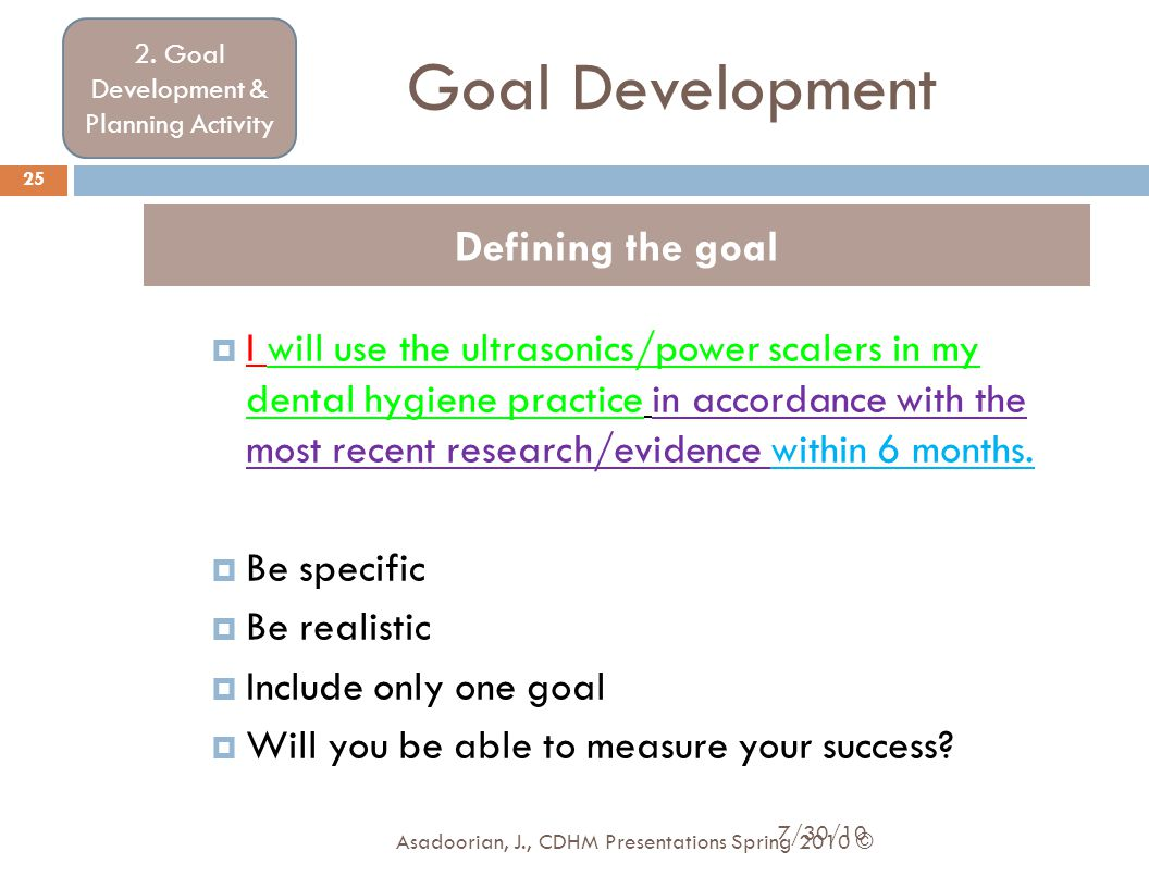 Goal Development  I will use the ultrasonics/power scalers in my dental hygiene practice in accordance with the most recent research/evidence within