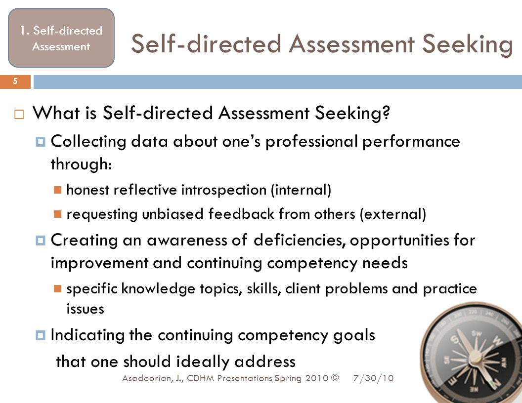 Self-directed Assessment Seeking  What is Self-directed Assessment Seeking?  Collecting data about one's professional performance through: honest re