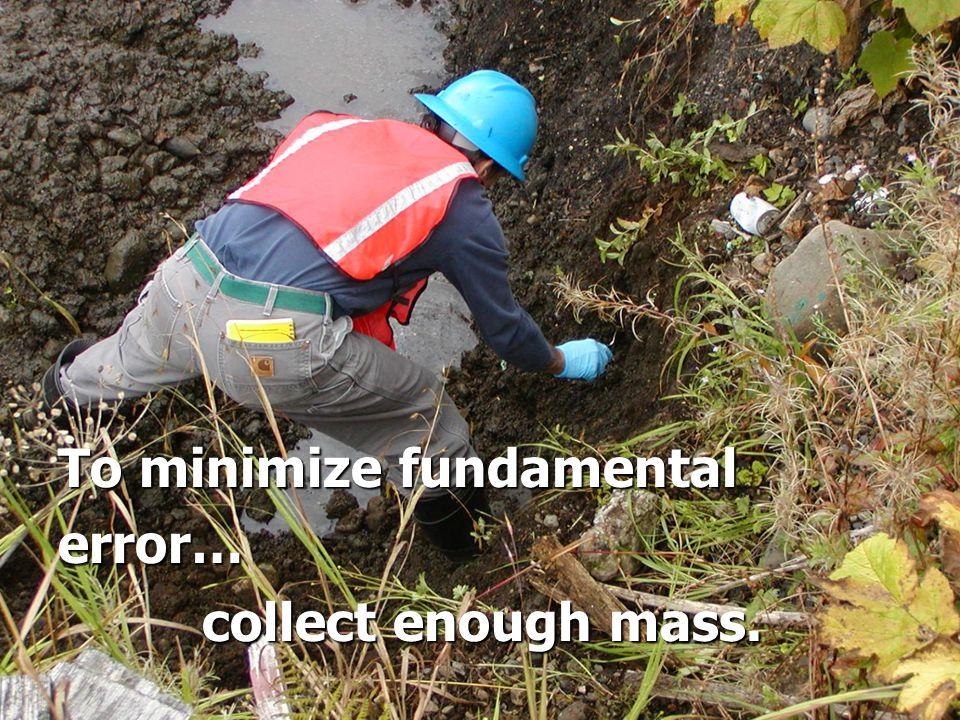 To minimize fundamental error… collect enough mass.