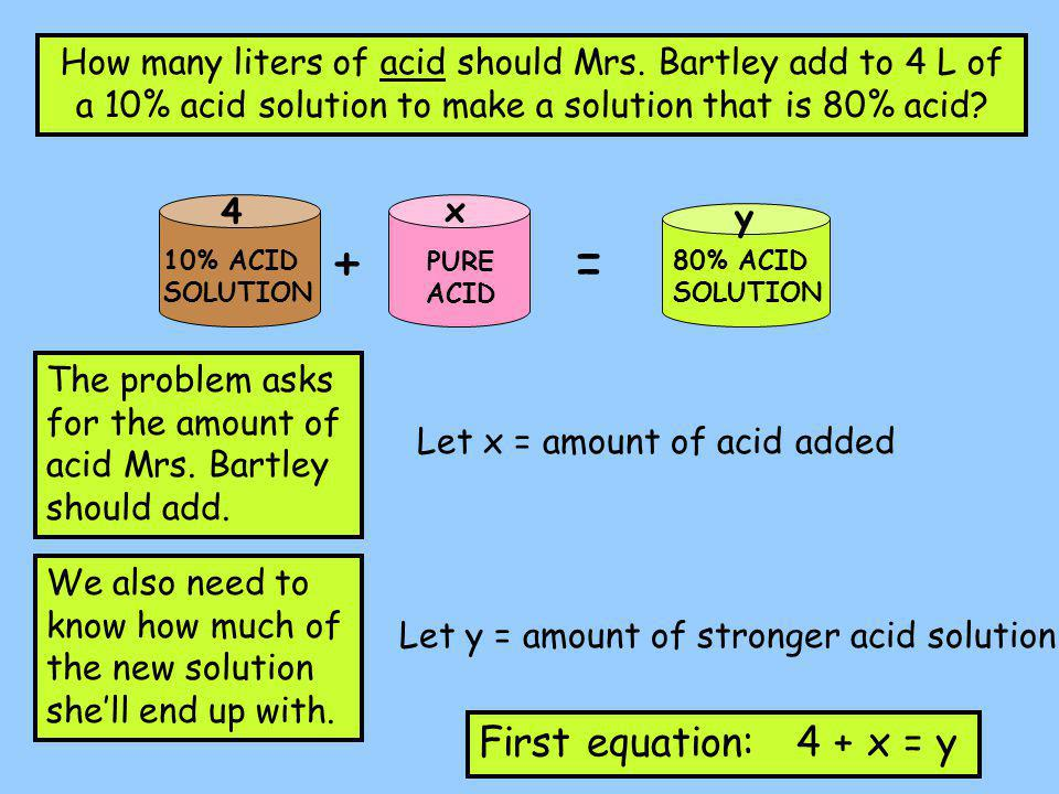 4 + x = y The first equation only addressed the amount of the liquids.