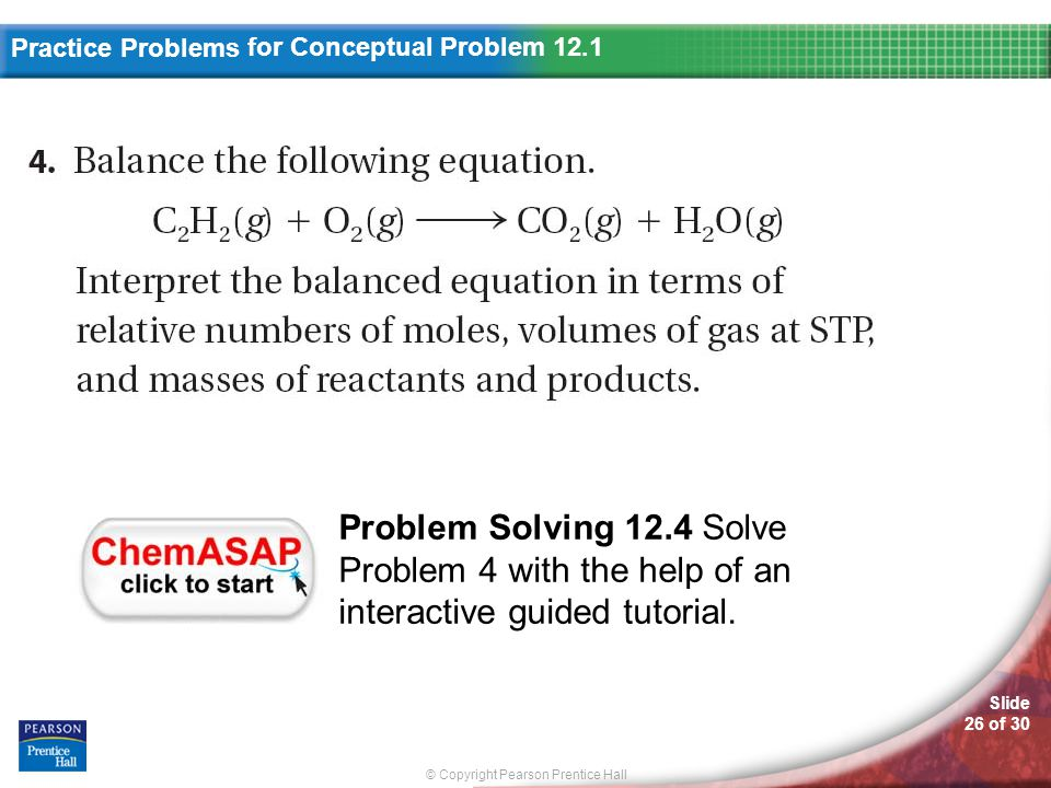 © Copyright Pearson Prentice Hall Practice Problems Slide 26 of 30 for Conceptual Problem 12.1 Problem Solving 12.4 Solve Problem 4 with the help of an interactive guided tutorial.