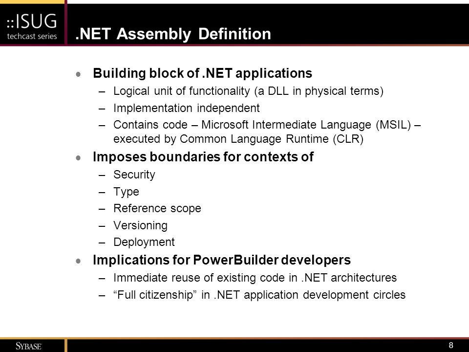 8.NET Assembly Definition  Building block of.NET applications –Logical unit of functionality (a DLL in physical terms) –Implementation independent –C