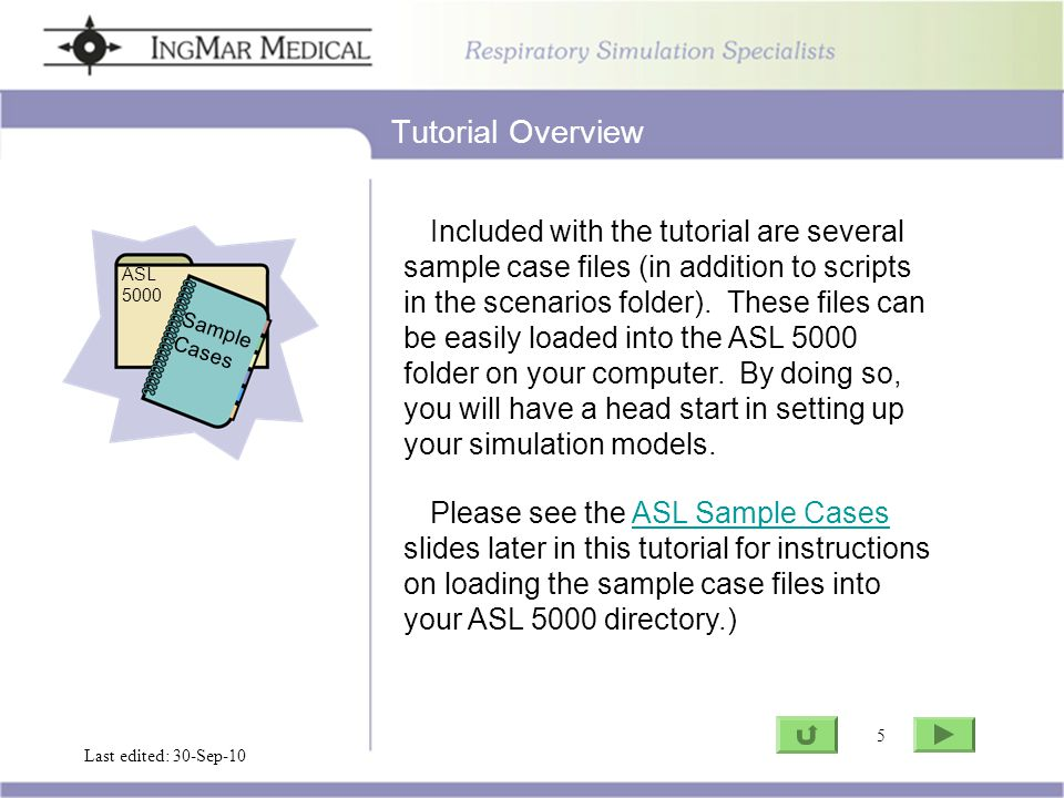 5 Go to ASL Last edited: 30-Sep-10 5 Tutorial Overview Sample Cases ASL 5000 Included with the tutorial are several sample case files (in addition to
