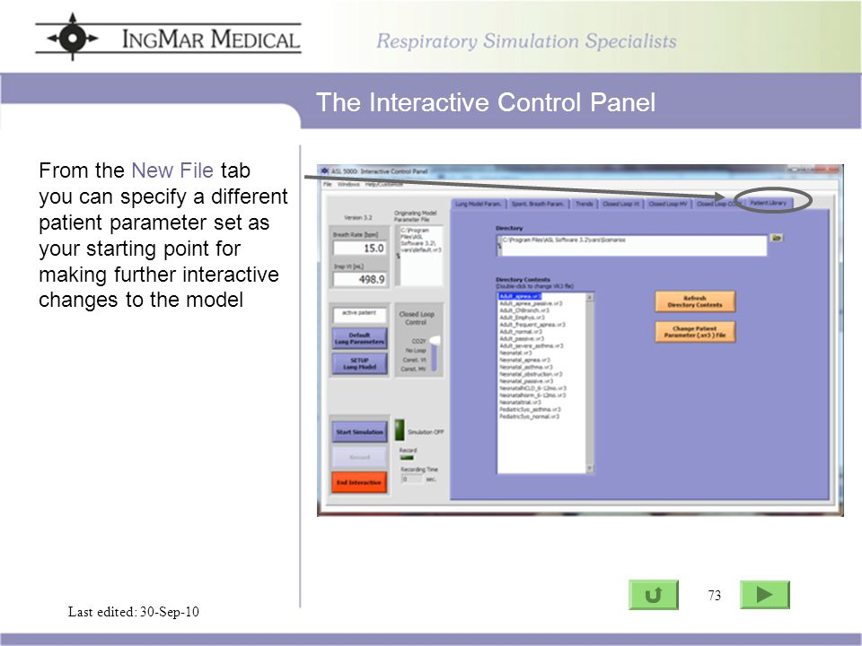 73 Go to ASL Last edited: 30-Sep-10 73 The Interactive Control Panel From the New File tab you can specify a different patient parameter set as your starting point for making further interactive changes to the model