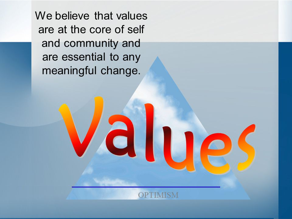 We believe that values are at the core of self and community and are essential to any meaningful change. OPTIMISM
