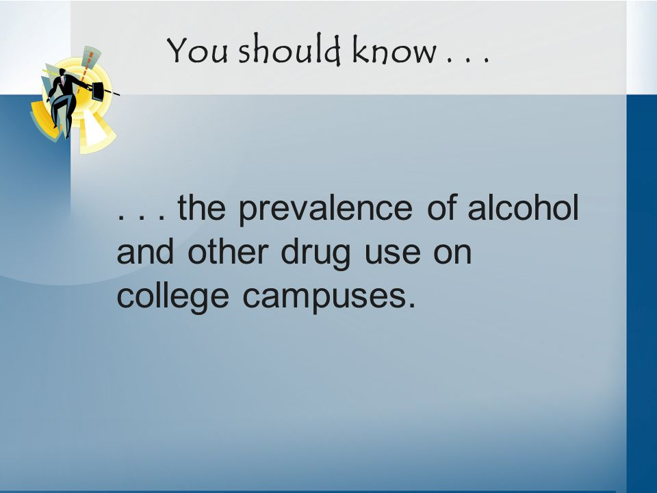 You should know... College Student Use in the Last 30 Days: National National Core Survey: 1999