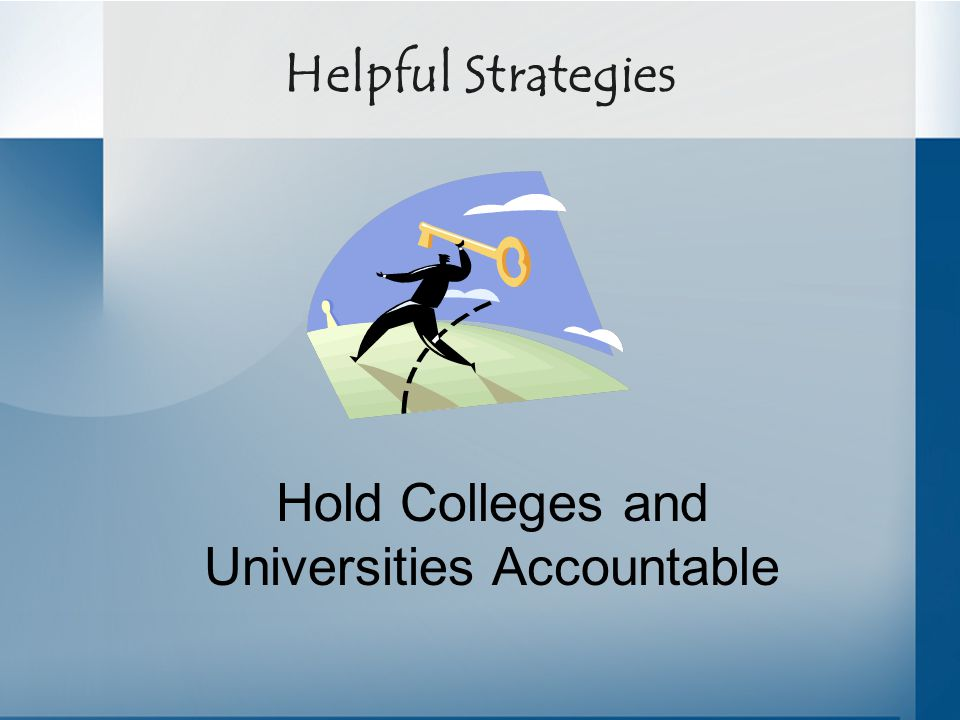 Helpful Strategies Hold Colleges and Universities Accountable