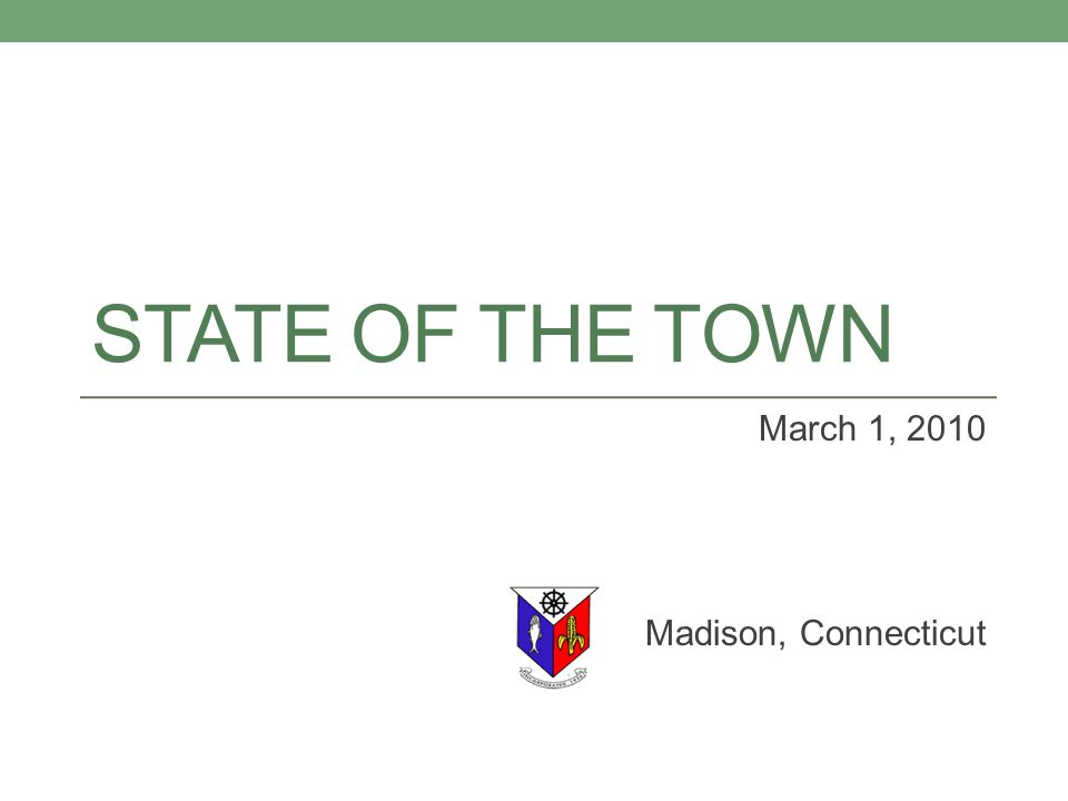STATE OF THE TOWN March 1, 2010 Madison, Connecticut