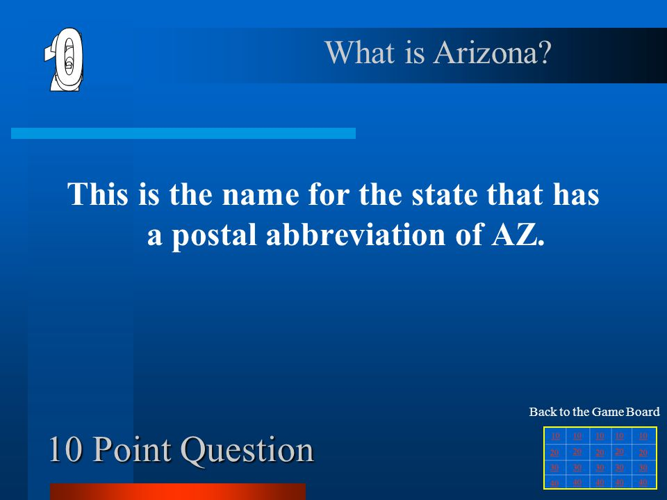 40 Point Question This is the postal abbreviation for the state that borders Washington and Oregon. What is ID? Back to the Game Board