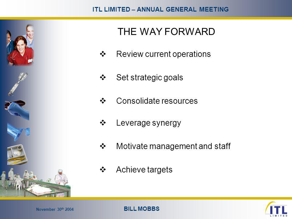 November 30 th 2004 BILL MOBBS ITL LIMITED – ANNUAL GENERAL MEETING REVIEW OF CURRENT OPERATIONS  Goals  Improve profitability of ITL  Ensure ITL is positioned for growth  Refocus & energise staff to achieve  Timeframe  End of February 2005