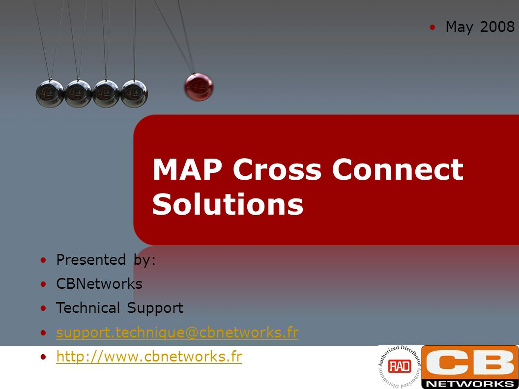 Presented by: CBNetworks Technical Support support.technique@cbnetworks.fr http://www.cbnetworks.fr May 2008 MAP Cross Connect Solutions