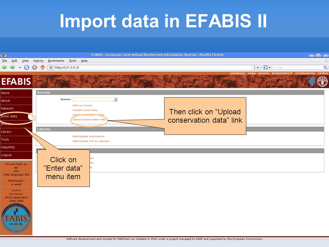Import data in EFABIS II Click on Enter data menu item Then click on Upload conservation data link