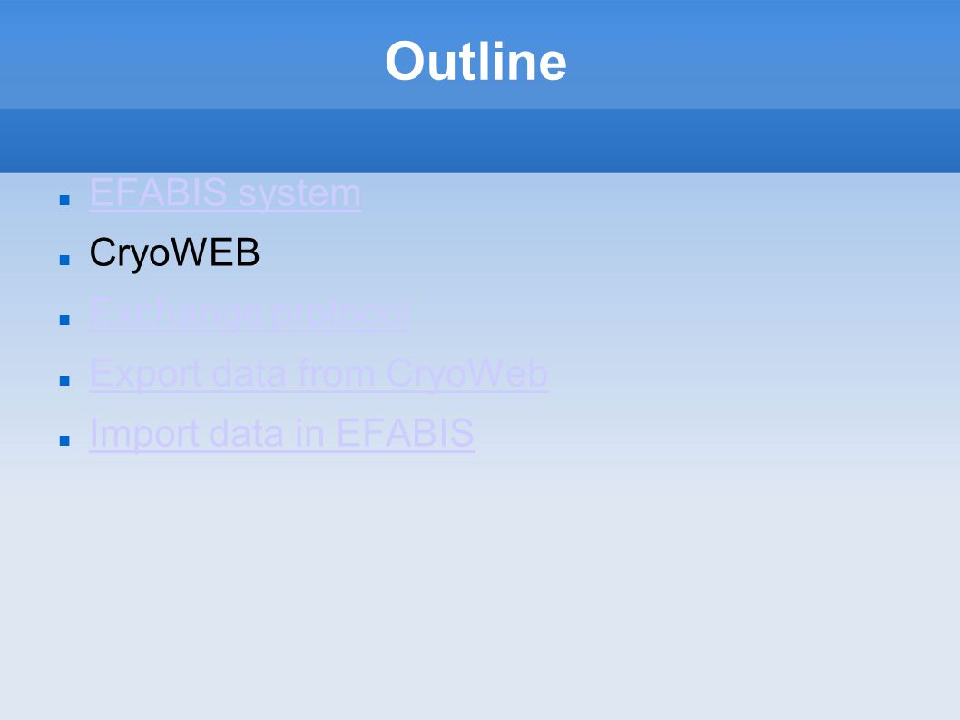 Outline EFABIS system CryoWEB Exchange protocol Export data from CryoWeb Import data in EFABIS