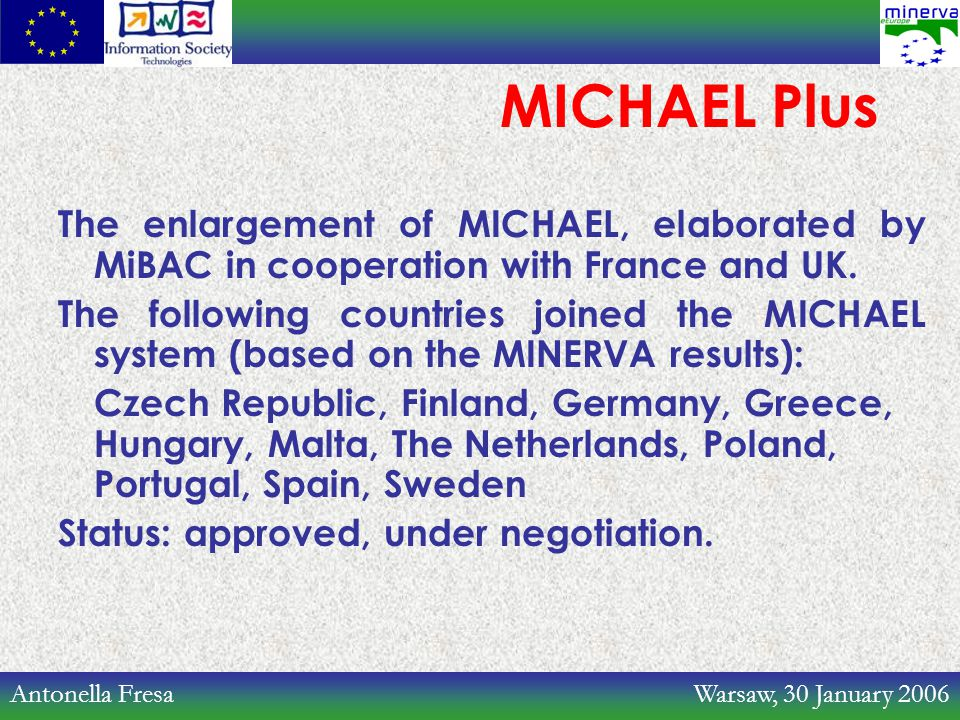 Antonella Fresa Warsaw, 30 January 2006 MICHAEL Plus The enlargement of MICHAEL, elaborated by MiBAC in cooperation with France and UK. The following