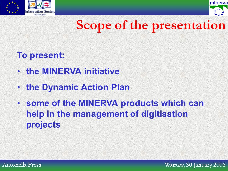 Antonella Fresa Warsaw, 30 January 2006 Scope of the presentation To present: the MINERVA initiative the Dynamic Action Plan some of the MINERVA produ