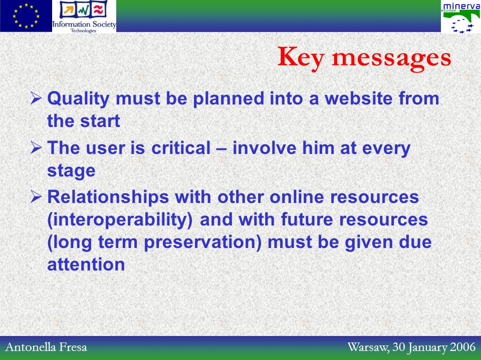 Antonella Fresa Warsaw, 30 January 2006 Key messages  Quality must be planned into a website from the start  The user is critical – involve him at e