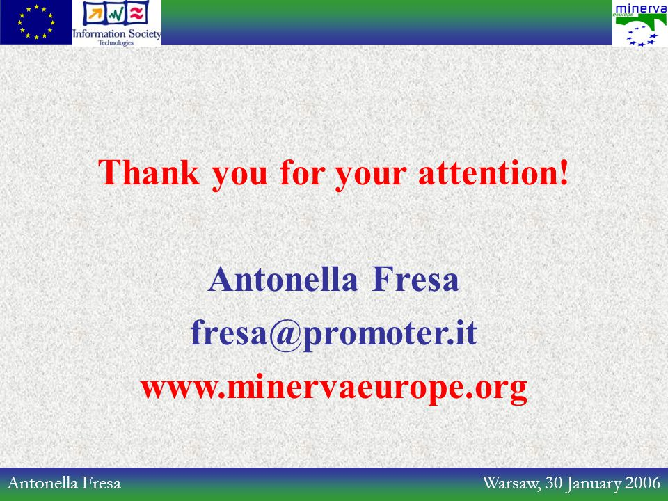 Antonella Fresa Warsaw, 30 January 2006 Thank you for your attention! Antonella Fresa fresa@promoter.it www.minervaeurope.org