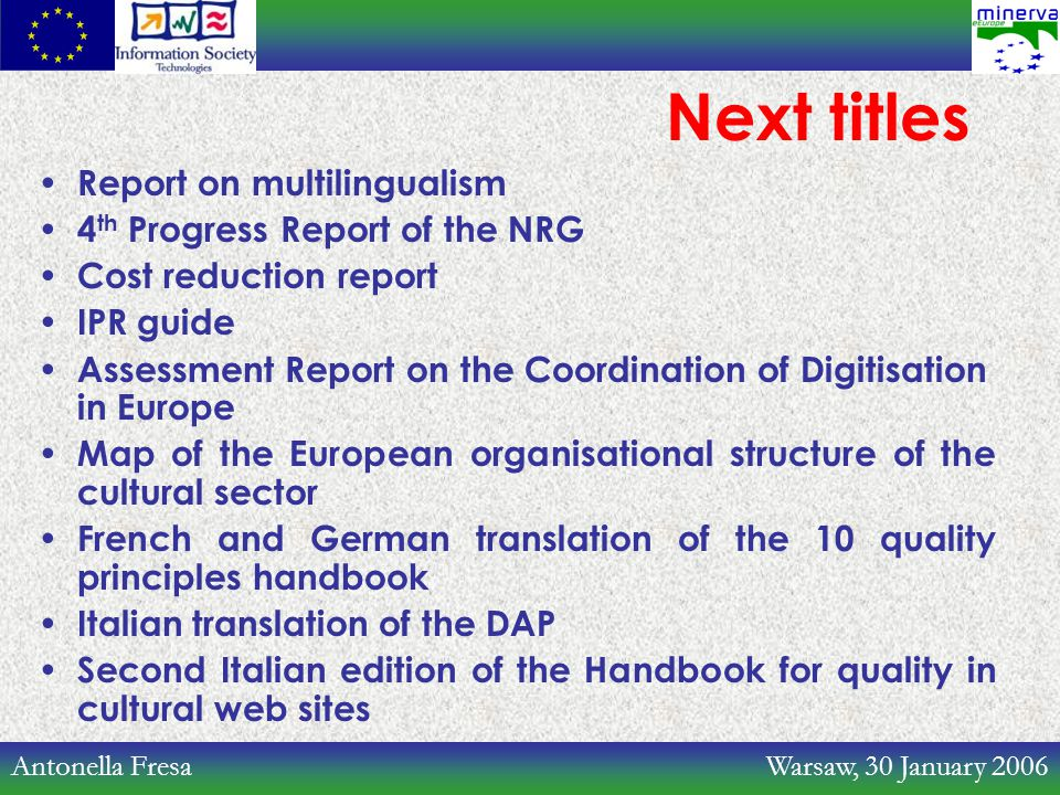 Antonella Fresa Warsaw, 30 January 2006 Next titles Report on multilingualism 4 th Progress Report of the NRG Cost reduction report IPR guide Assessme