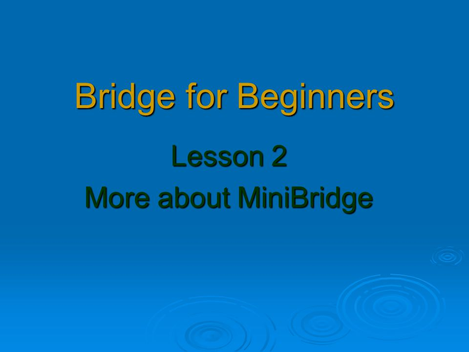 Bridge for Beginners Lesson 2 More about MiniBridge