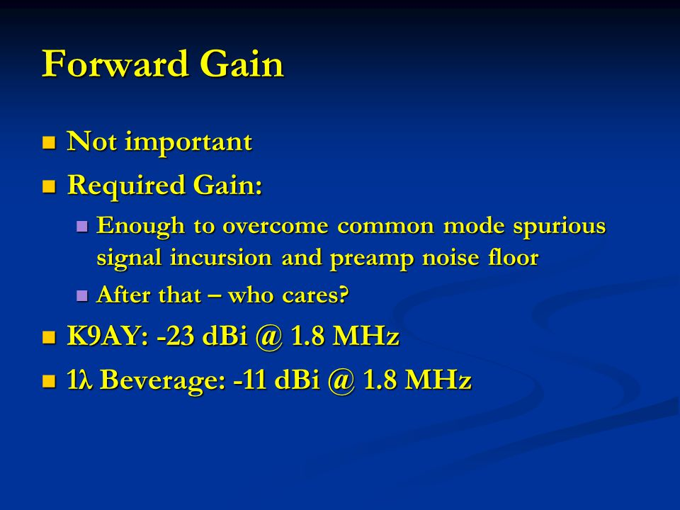Forward Gain Not important Not important Required Gain: Required Gain: Enough to overcome common mode spurious signal incursion and preamp noise floor
