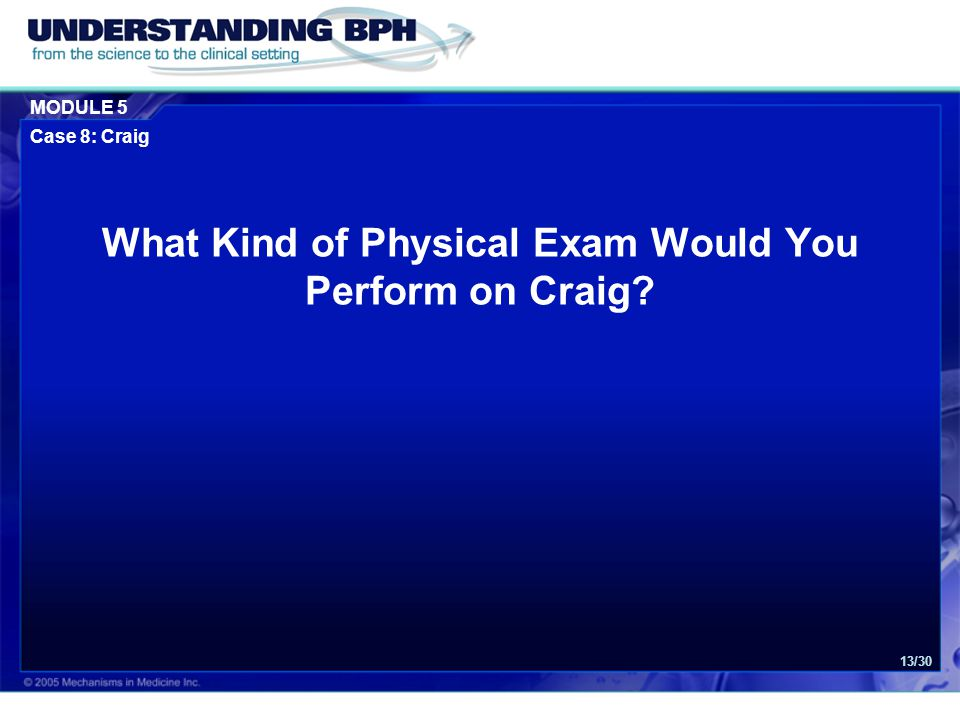 MODULE 5 Case 8: Craig 13/30 What Kind of Physical Exam Would You Perform on Craig