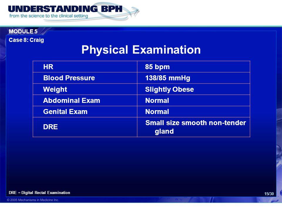 MODULE 5 Case 8: Craig 15/30 Physical Examination HR85 bpm Blood Pressure138/85 mmHg WeightSlightly Obese Abdominal ExamNormal Genital ExamNormal DRE