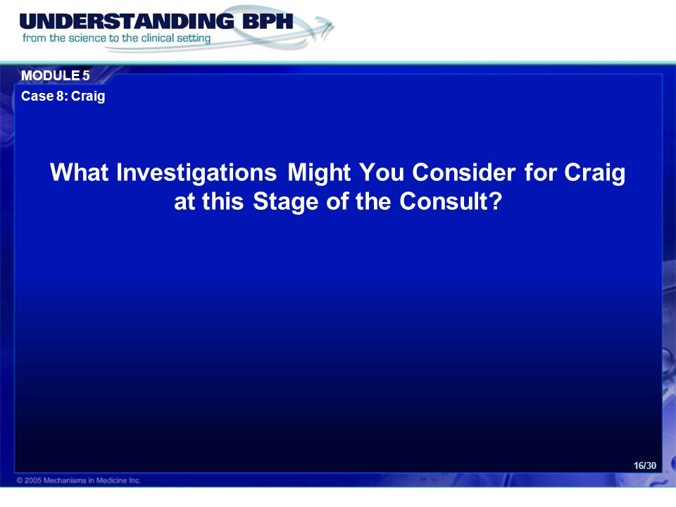 MODULE 5 Case 8: Craig 16/30 What Investigations Might You Consider for Craig at this Stage of the Consult