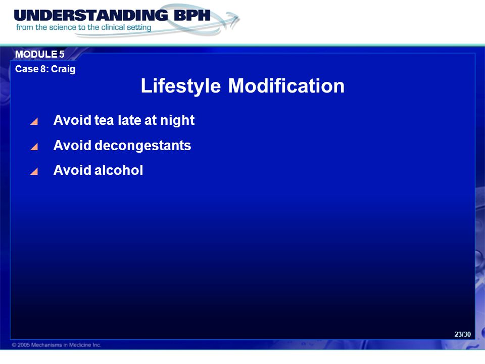MODULE 5 Case 8: Craig 23/30 Lifestyle Modification  Avoid tea late at night  Avoid decongestants  Avoid alcohol