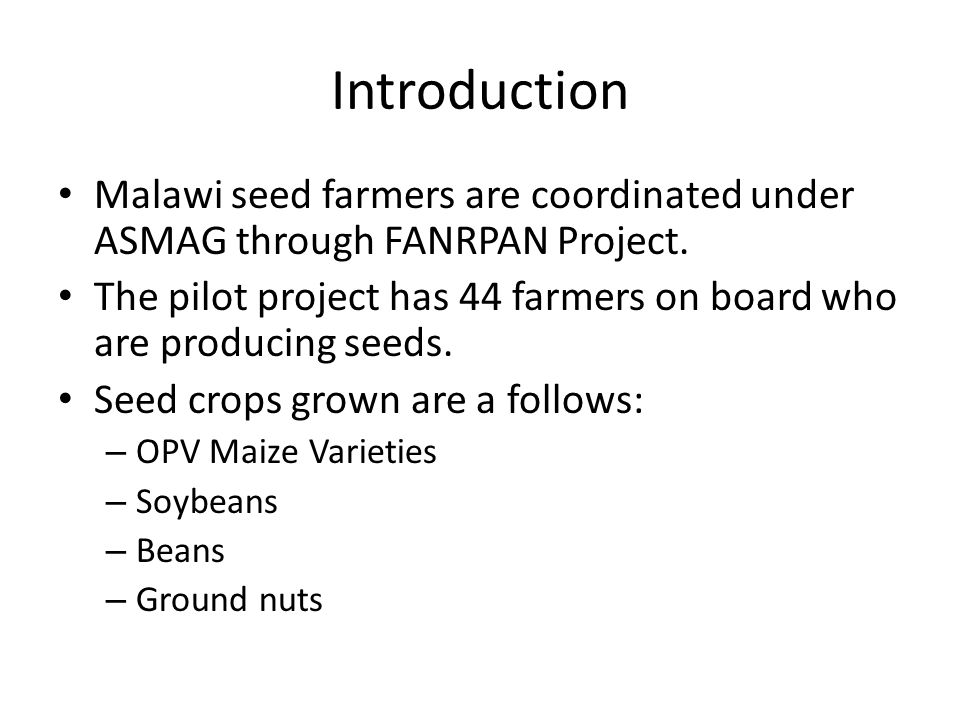 Introduction Malawi seed farmers are coordinated under ASMAG through FANRPAN Project.