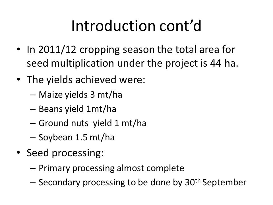Introduction cont'd In 2011/12 cropping season the total area for seed multiplication under the project is 44 ha.