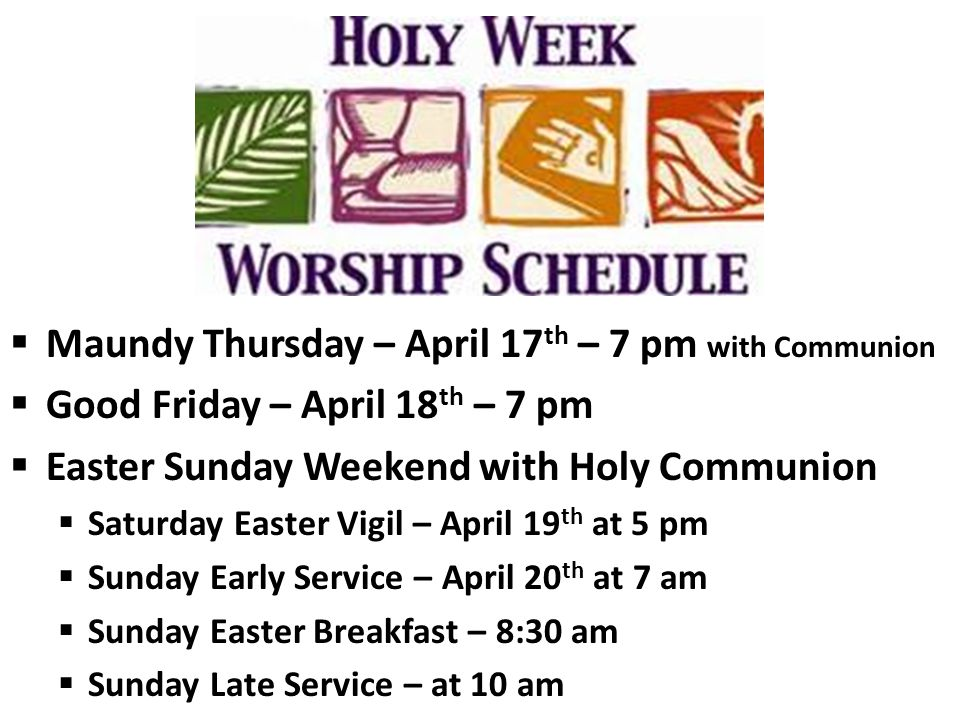  Maundy Thursday – April 17 th – 7 pm with Communion  Good Friday – April 18 th – 7 pm  Easter Sunday Weekend with Holy Communion  Saturday Easter