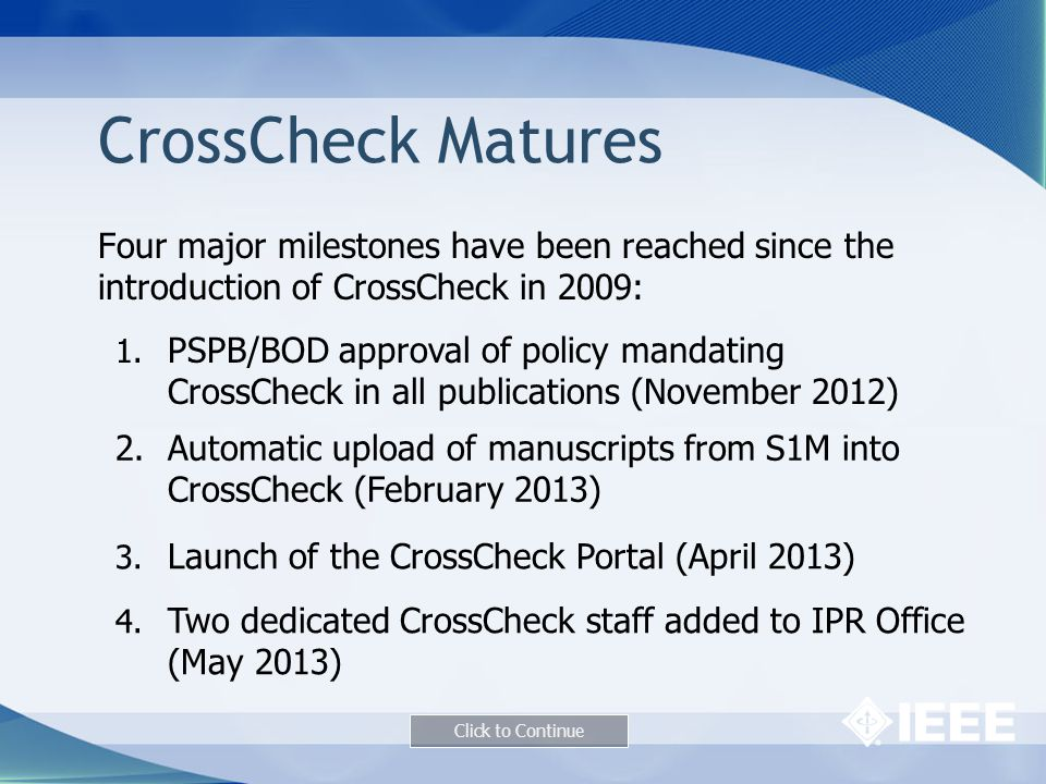 CrossCheck Matures Four major milestones have been reached since the introduction of CrossCheck in 2009: 1.