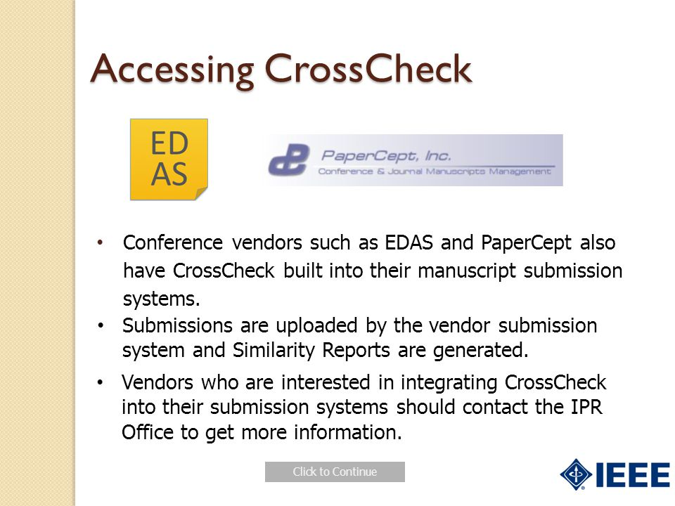 Conference vendors such as EDAS and PaperCept also have CrossCheck built into their manuscript submission systems.