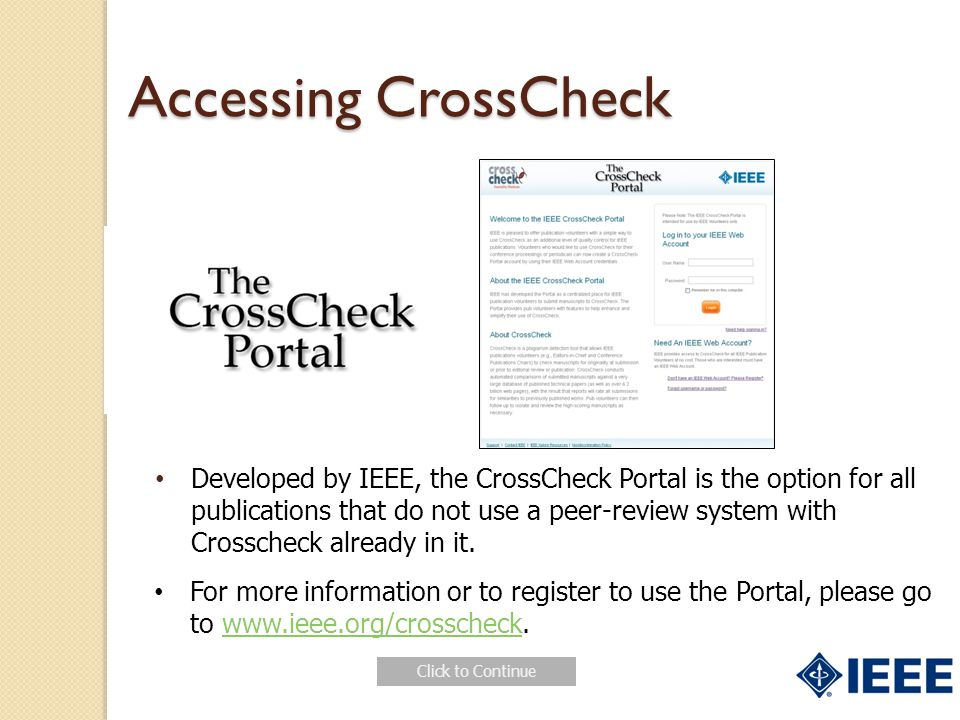 Developed by IEEE, the CrossCheck Portal is the option for all publications that do not use a peer-review system with Crosscheck already in it.
