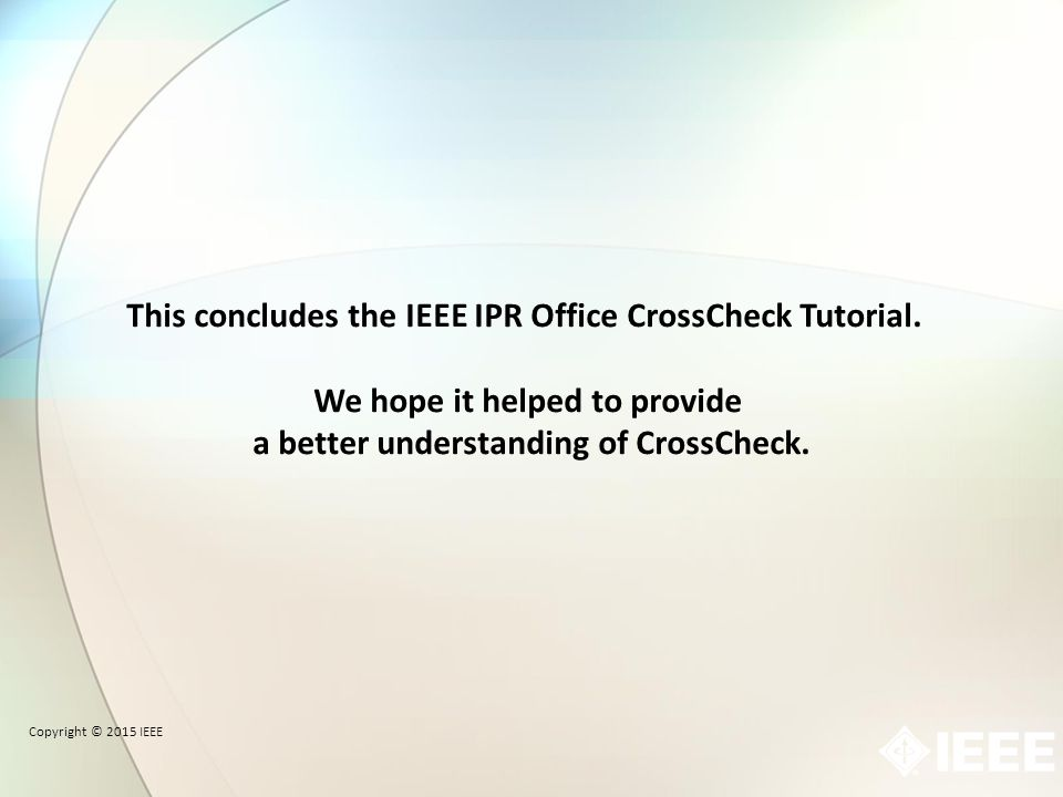 Copyright © 2015 IEEE This concludes the IEEE IPR Office CrossCheck Tutorial.