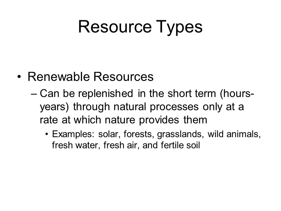 Resource Types Nonrenewable Resource –are those that exist in fixed quantity in the earth's crust.