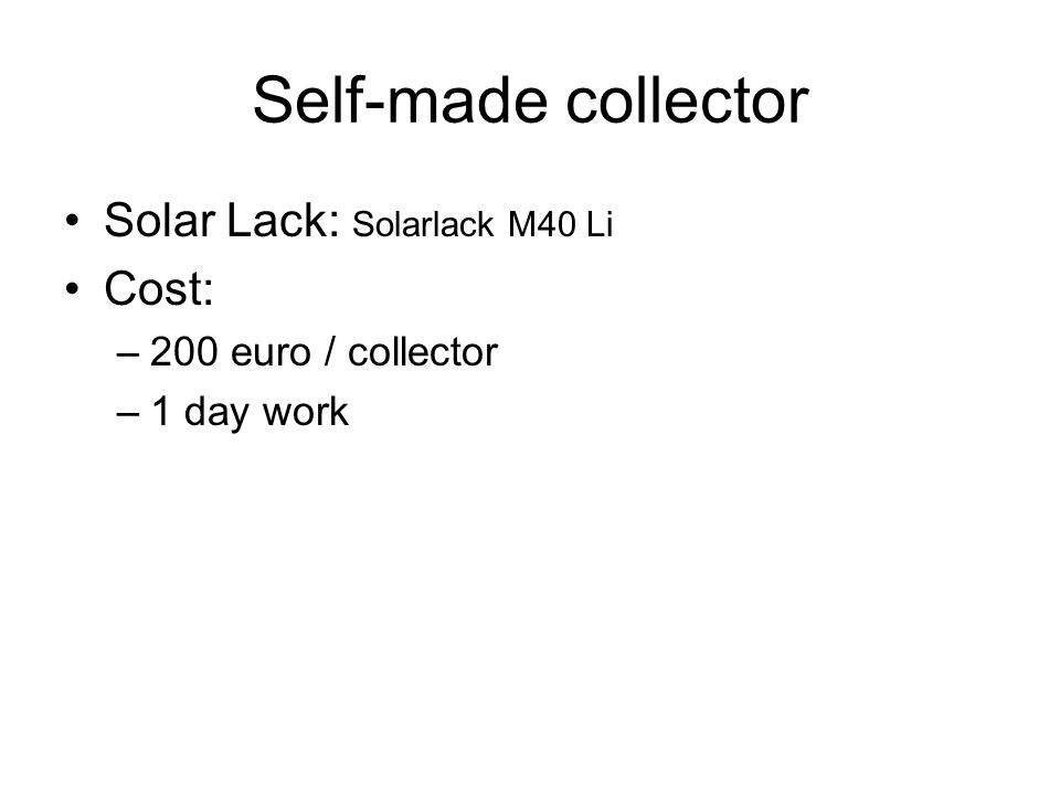 Solar Lack: Solarlack M40 Li Cost: –200 euro / collector –1 day work