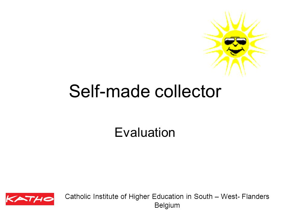 Self-made collector Evaluation Catholic Institute of Higher Education in South – West- Flanders Belgium